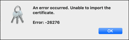 An errot occurred. Unable to import the certificate. Error: -26276